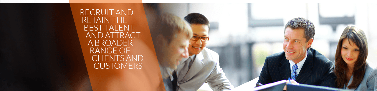 Recruit and retain the best talent and attract a broader range of clients and customers.